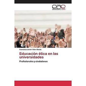Educacin tica en las universidades by Villar Olaeta Francisco Javier