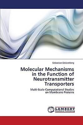 Molecular Mechanisms in the Function of Neurougeransmitter Transporters by Stolzenberg Sebastian