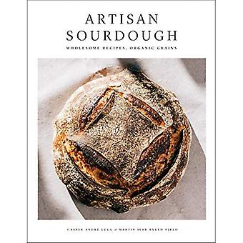 Artisan Sourdough: Wholesome� Recipes, Organic Grains
