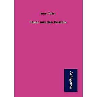 Feuer aus den Kesseln by Toller & Ernst
