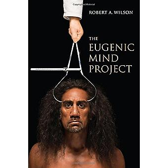 The Eugenic Mind Project by Robert A. Wilson - 9780262037204 Book