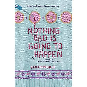 Nothing Bad Is Going to Happen by Kathleen Hale - 9780062211231 Book