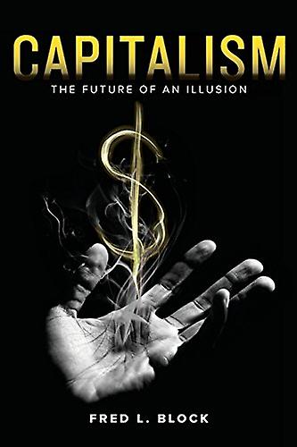 Capitalism - The Future of an Illusion by Capitalism - The Future of an