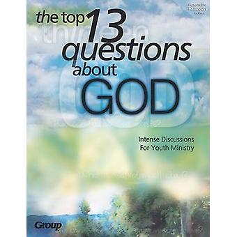 The Top 13 Questions about God - - Intense Discussions for Youth Minist