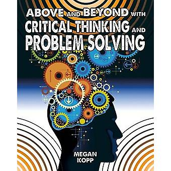 Above and Beyond with Critical Thinking and Problem Solving by Megan