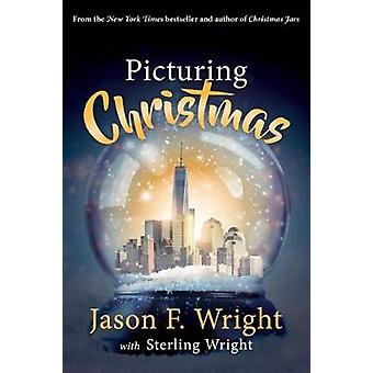 Picturing Christmas by Jason Wright - 9781462121526 Book