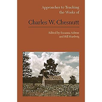 Approaches to Teaching the Works of Charles W. Chesnutt by Susanna As