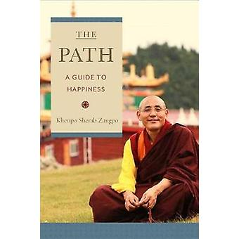 The Path - A Guide to Happiness by Khenpo Sherab Zangpo - 978161429415