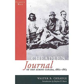 Cheadle's Journal of Trip Across Canada - of Trip Across Canada 1862-1