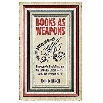 Bücher als Waffen: Propaganda, Verlagswesen und der Kampf um die Weltmärkte in der Ära des Zweiten Weltkriegs