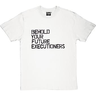 Behold Your Future Executioners Men's T-Shirt