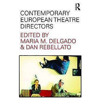 Contemporary European Theatre Directors by Maria M. Delgado & Dan Rebellato