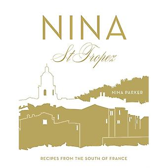 Nina St Tropez: Recipes from the South of France (Hardcover) by Parker Nina