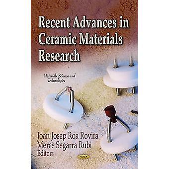 Recent Advances in Ceramic Materials Research by Joan Josep Roa Rovira & Merce Segarra Rubi