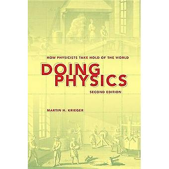 Doing Physics - How Physicists Take Hold of the World (2nd Revised edi