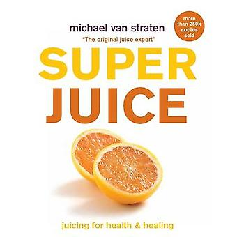 Superjuice - Juicing for Health and Healing by Michael van Straten - 9