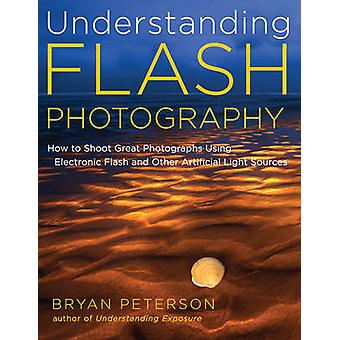 Understanding Flash Photography - How to Shoot Great Photographs Using