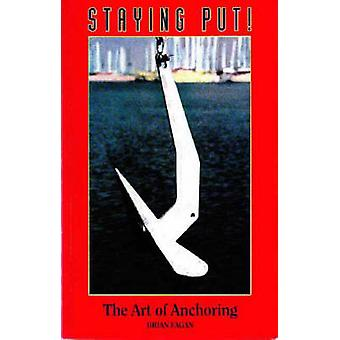 Staying Put! - The Art of Anchoring by Brian Fagan - 9780963463524 Book