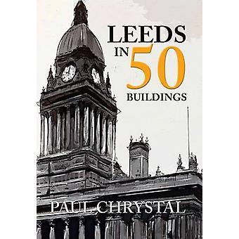 Leeds i 50 bygninger af Paul Chrystal - 9781445654546 bog