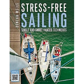 Stress-Free Sailing - Single and Short-Handed Techniques by Duncan Wel