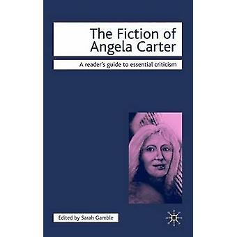 The Fiction of Angela Carter by Sarah Gamble - Sarah Gamble - 9781840