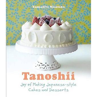 Tanoshii - The Joy of Japanese Style Cakes & Desserts by Yamashita Mas