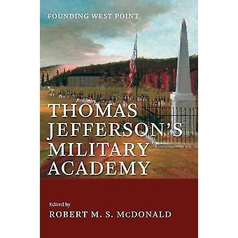 Thomas Jefferson's Military Academy - Founding West Point by Robert M.