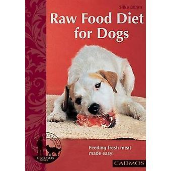 Raw Food Diet for Dogs - Feeding Fresh Meat Made Easy by Silke Bohm -