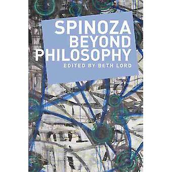 Spinoza Beyond Philosophy by Beth Lord - Simon Calder - Nicholas Halm