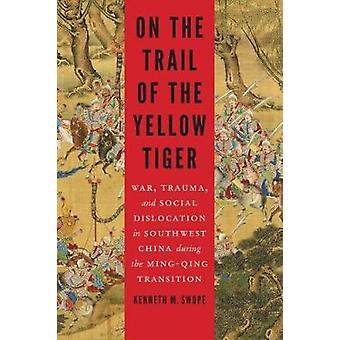 On the Trail of the Yellow Tiger - War - Trauma - and Social Dislocati