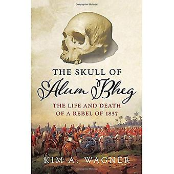 The Skull of Alum Bheg: The�Life and Death of a Rebel of�1857