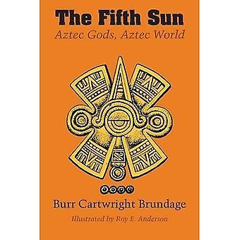 Le cinquième soleil: Dieux Aztèques, monde aztèque