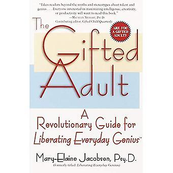 Les adultes doués: Un Guide révolutionnaire pour libérer tous les jours Genius(tm)
