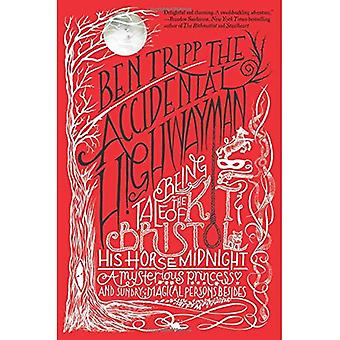 The Accidental Highwayman: Being the Tale of Kit Bristol, His Horse Midnight, a Mysterious Princess, and Sundry...