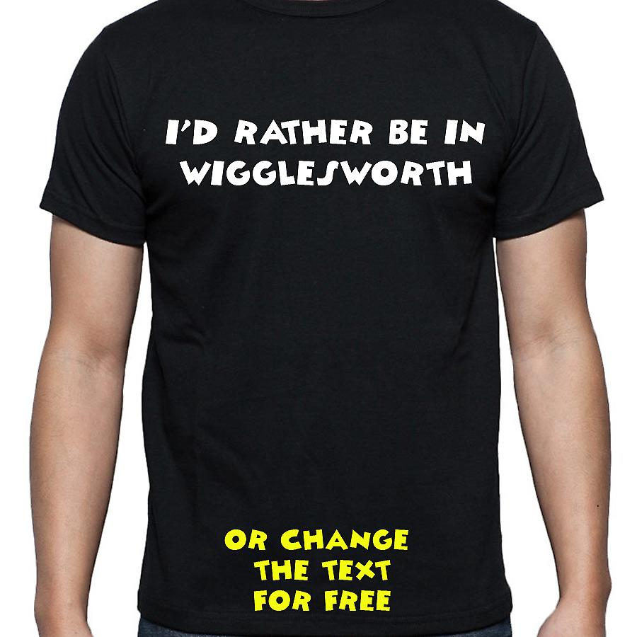I'd Rather Be In Wigglesworth Black Hand Printed T shirt