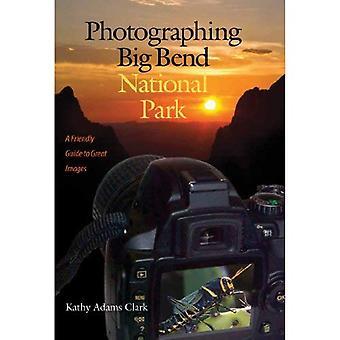 Fotografering Big Bend National Park: En vänlig Guide till fantastiska bilder (W. L. Moody Jr naturhistoria)