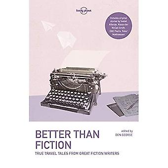 Lonely Planet Better than Fiction: True Travel Tales from Great Fiction Writers - Lonely Planet Travel Literature