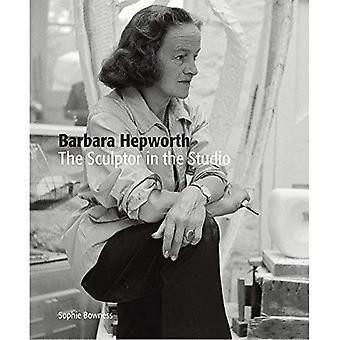 Barbara Hepworth: The Sculptor in the Studio (Paperback)