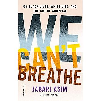 We Can't Breathe: On Black� Lives, White Lies, and the Art of Survival