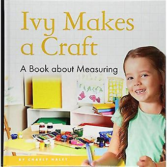 Ivy Makes a Craft: A Book� about Measuring (My Day Learning Math)