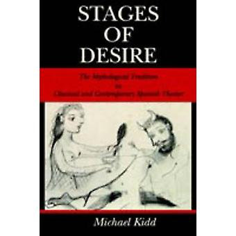 Stages of Desire The Mythological Tradition in Classical and Contemporary Spanish Theater by Kidd & Michael
