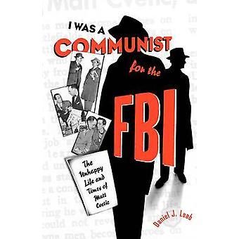 Ich war ein Kommunist für die FBI unglückliches Leben und Zeiten von Matt Cvetic von Leab & Daniel J.