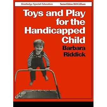 Toys and Play for the Handicapped Child by Riddick & Barbara