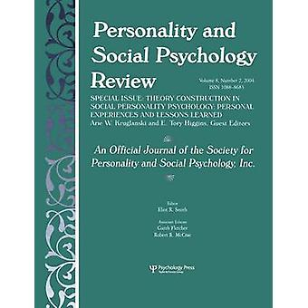 Theory Construction in Social Personality Psychology  Personal Experiences and Lessons Learned A Special Issue of personality and Social Psychology Review by Kruglanski & Arie W.