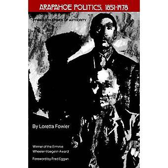 Arapahoe Politics 18511978 Symbols in Crises of Authority by Fowler & Loretta