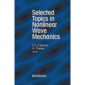 Selected Topics in Nonlinear Wave Mechanics by Christov & C.I.