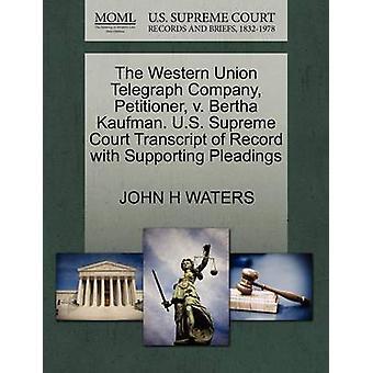 Western Union Telegraph Company framställaren v. Bertha Kaufman. US Supreme Court avskrift av posten med stödjande yrkats av vatten & JOHN H