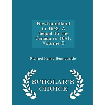 Newfoundland in 1842 A Sequel to the Canada in 1841 Volume II  Scholars Choice Edition by Bonnycastle & Richard Henry