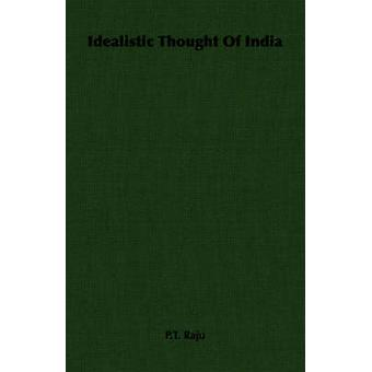 Idealistic Thought Of India by Raju & P.T.