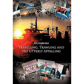 Travelling Trawling and the Utterly Appalling by Anderson & Ant